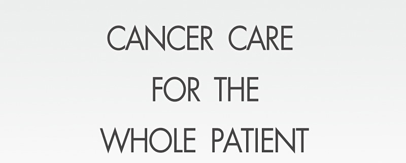 cancer care for the whole patient report